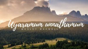 Uyaramum unnathamum –  wesley maxwell