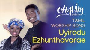 Halleluyah Hosanna – (Uyirodu Ezhunthavarae) Tamil Worship Song – Ohavim Productions