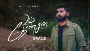 Um Tholgal – Isaac.D | Tamil Christian Song | Lyrics