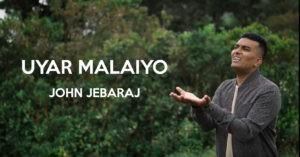 Uyar Malaiyo   John Jebaraj   Tamil Christian Song   Levi Ministries – Lyrics