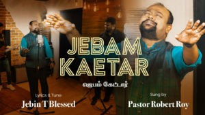 Jebam Kaetar Bathil Thandhar – Pastor Robert Roy – Jebin T Blessed – Lyrics